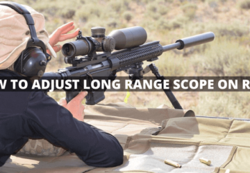 How to Adjust Long Range Scope On Rifle! – [Expert Guide]