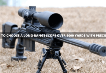 How to Choose a Long-Range Scope Over 1000 Yards with Precision!
