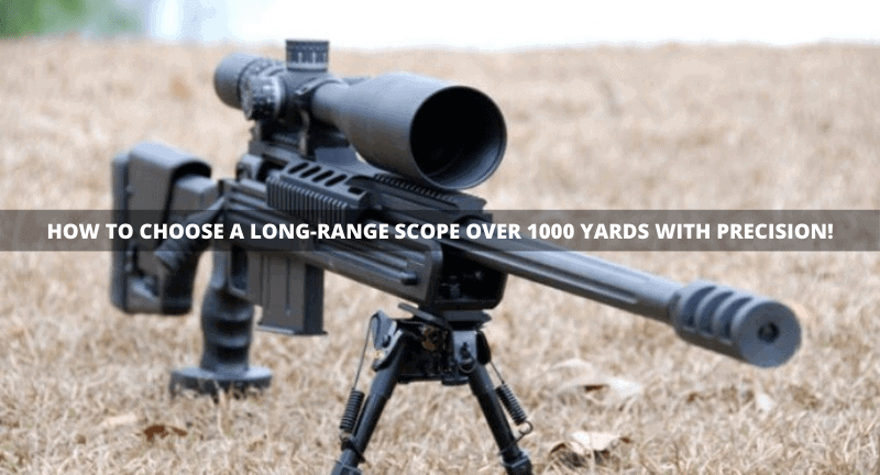 How to Choose a Long-Range Scope Over 1000 Yards