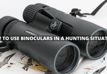 Pointers You Should Know on How to Use Binoculars in a Hunting Situation!