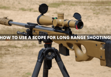 How to Use a Scope for Long Range Shooting – A Tutorial