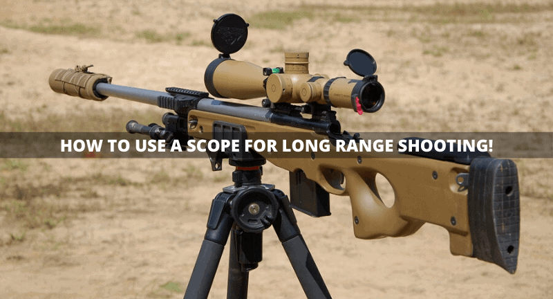 How to Use a Scope for Long Range Shooting!