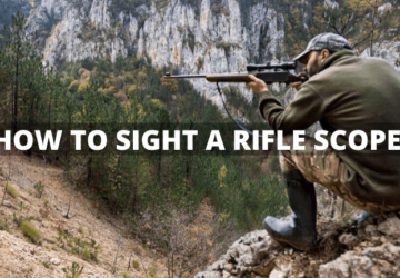How to Sight in a Rifle Scope: 6 Step Hunting Guide For Beginners